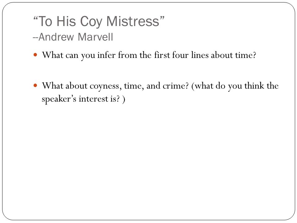 To His Coy Mistress --Andrew Marvell What can you infer from the first four lines about time.