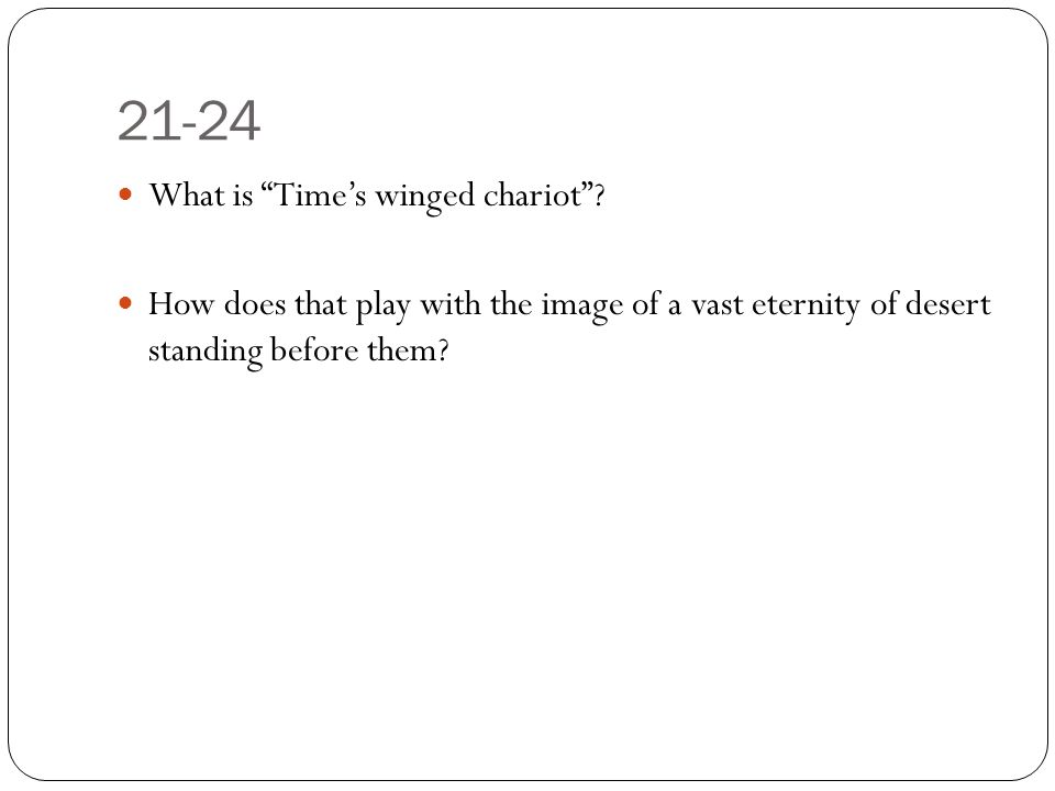 21-24 What is Time's winged chariot .
