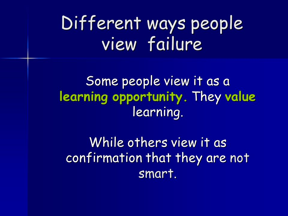Why do people have different views of failure.Because they have different goals….
