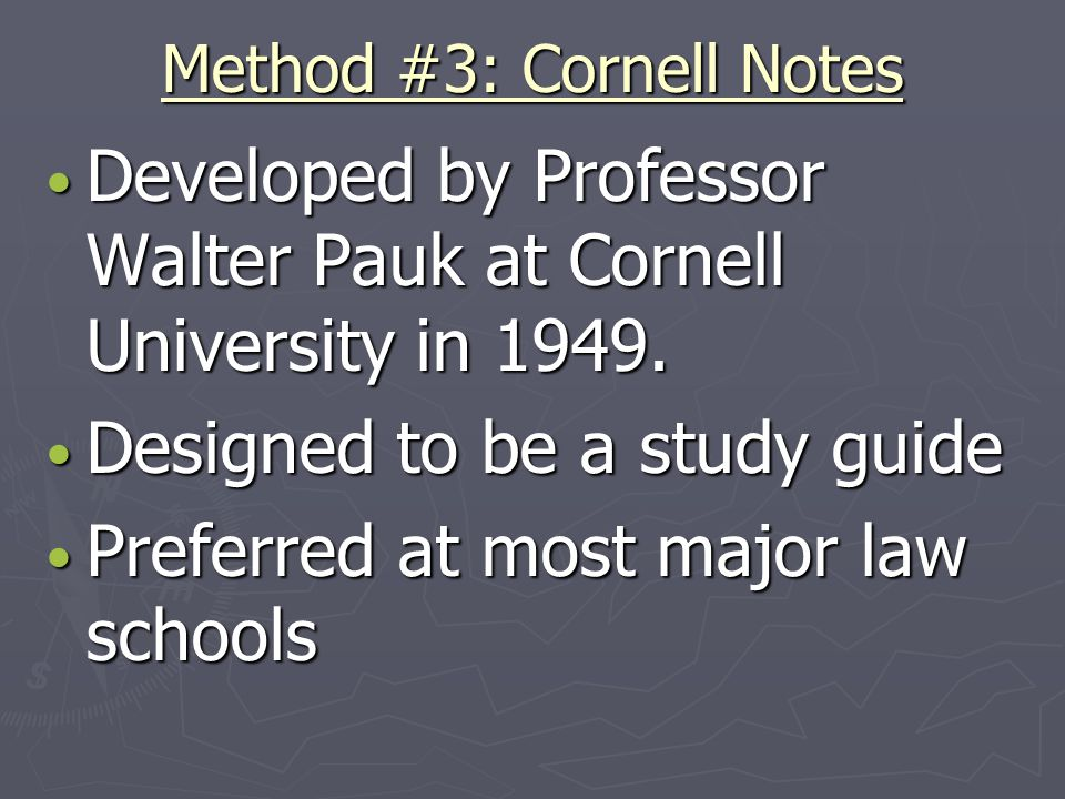 Method #3: Cornell Notes Developed by Professor Walter Pauk at Cornell University in 1949.