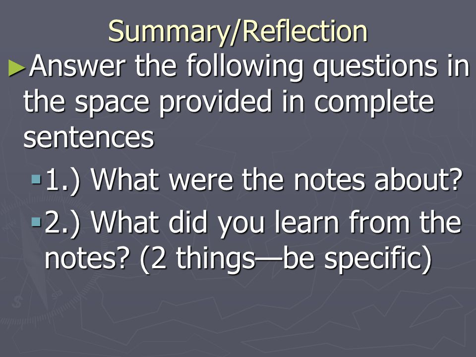 Summary/Reflection ► Answer the following questions in the space provided in complete sentences  1.) What were the notes about.