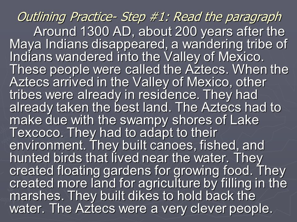Outlining Practice- Step #1: Read the paragraph Around 1300 AD, about 200 years after the Maya Indians disappeared, a wandering tribe of Indians wande