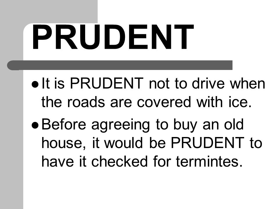 PRUDENT It is PRUDENT not to drive when the roads are covered with ice.