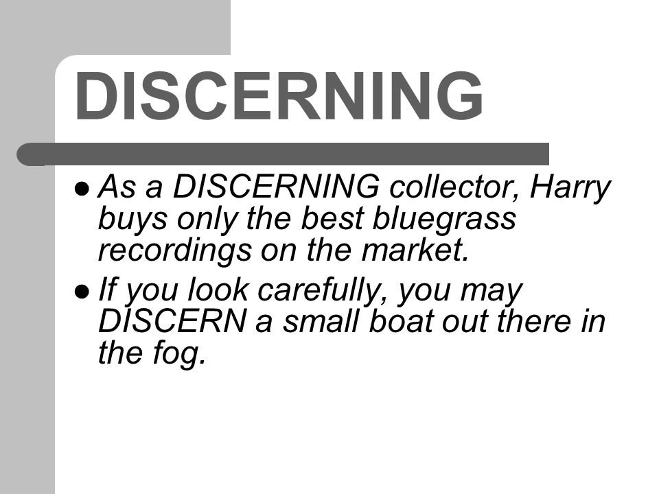 D is for DISCERNING