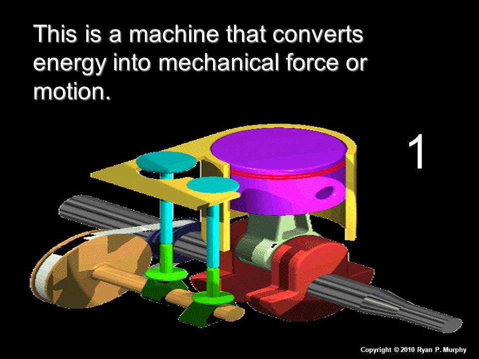 This is a machine that converts energy into mechanical force or motion.