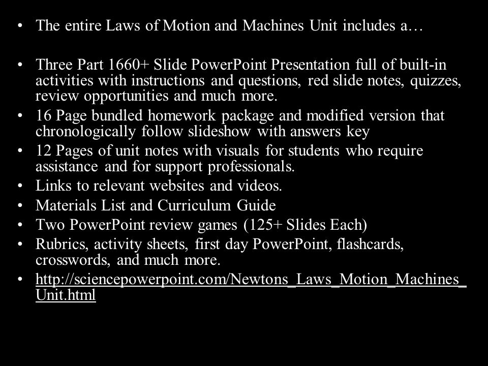 The entire Laws of Motion and Machines Unit includes a… Three Part 1660+ Slide PowerPoint Presentation full of built-in activities with instructions a