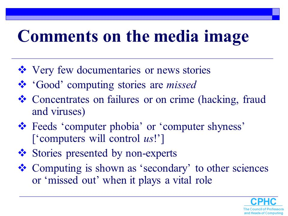 CPHC The Council of Professors and Heads of Computing Comments on the media image  Very few documentaries or news stories  'Good' computing stories