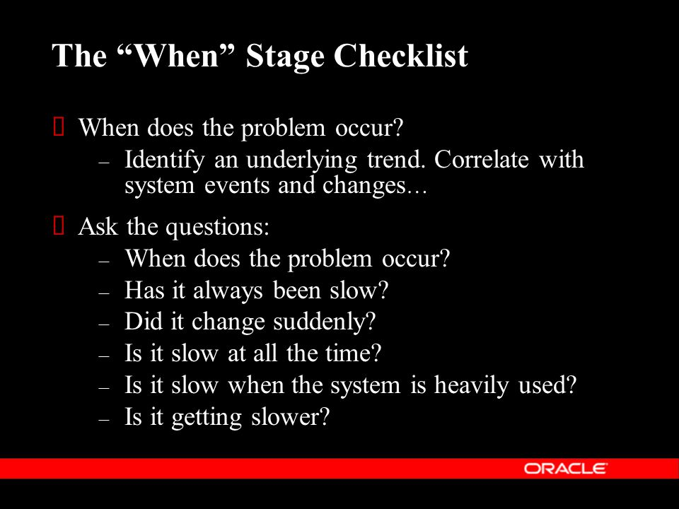 The When Stage Checklist  When does the problem occur.