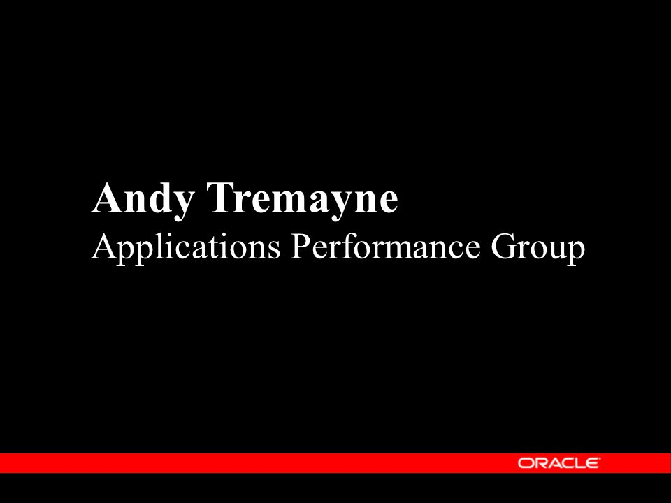 Andy Tremayne Applications Performance Group