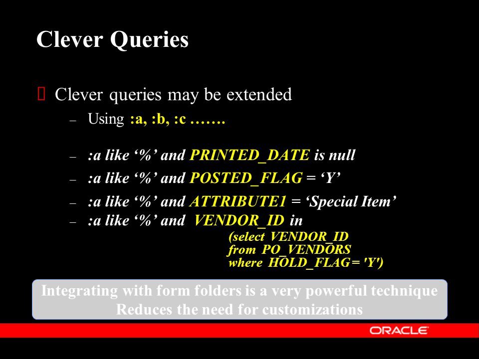  Clever queries may be extended – Using :a, :b, :c …….