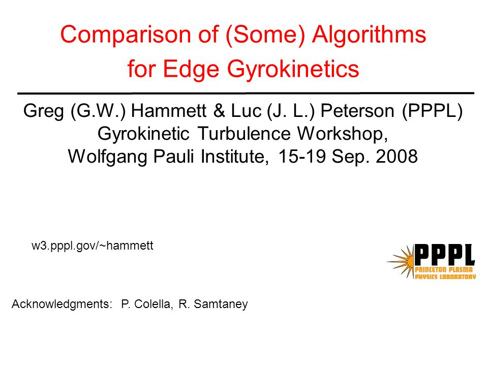 Desired Algorithm Properties for Edge Gyrokinetics Large variation in density, large amplitude fluctuations, large  banana /L, wide range of collisionalities: No clear separation of scales, Not useful or necessary to separate F=F 0 +  f, stick with full F formulation Want to ensure particle conservation exactly (small charge imbalances lead to large fields) such as with finite volume, finite element, spectral methods.