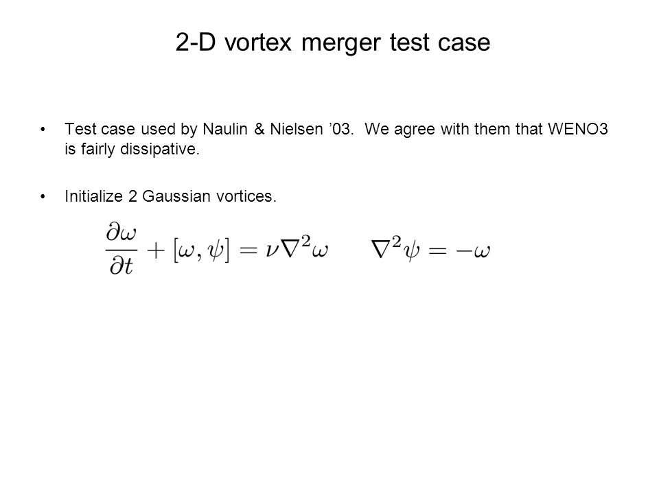 2-D vortex merger test case Test case used by Naulin & Nielsen '03.