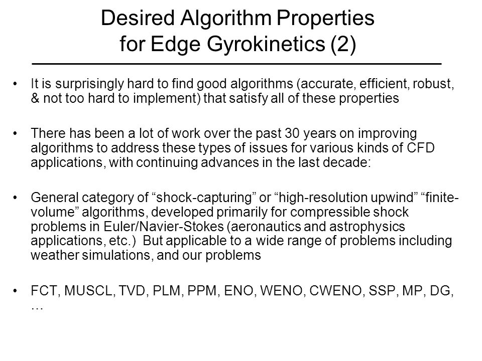 Desired Algorithm Properties for Edge Gyrokinetics (2) It is surprisingly hard to find good algorithms (accurate, efficient, robust, & not too hard to