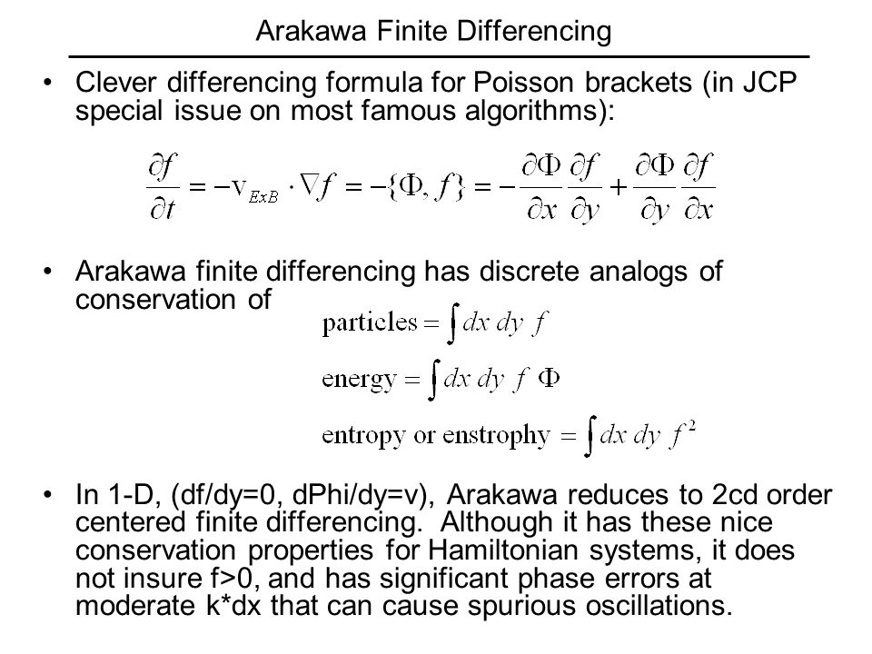 Arakawa Finite Differencing Clever differencing formula for Poisson brackets (in JCP special issue on most famous algorithms): Arakawa finite differen