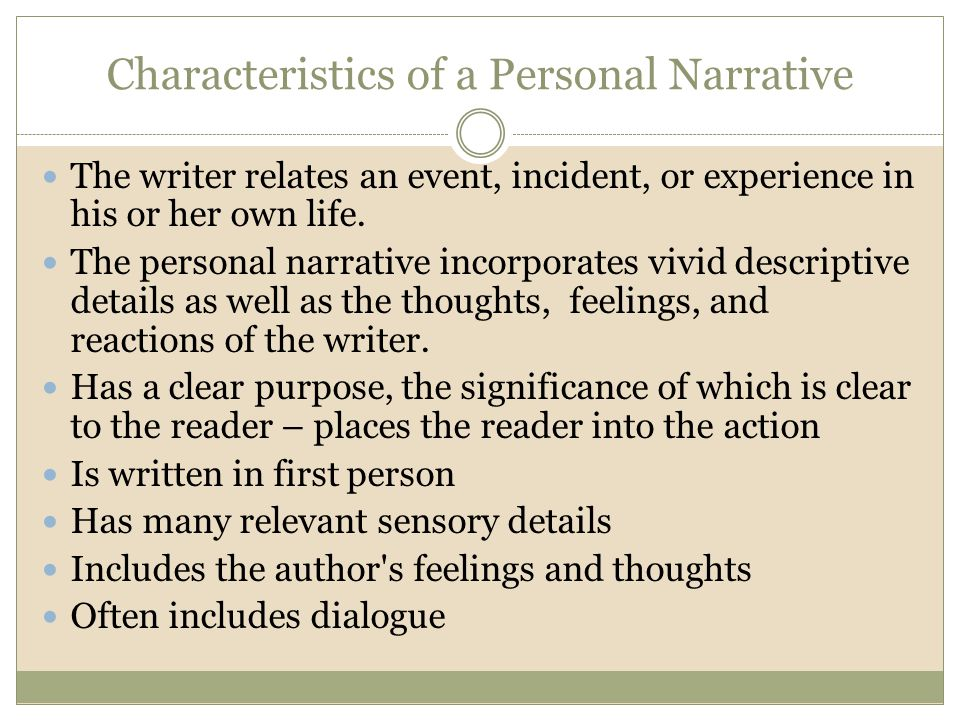 Characteristics of a Personal Narrative The writer relates an event, incident, or experience in his or her own life.