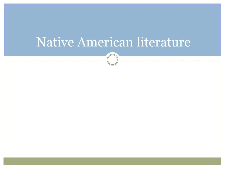 Types of Native American Literature Creation Myths Trickster Tales Instructions from Spiritual mentors Oral Maps for Travel Lessons Native American Literature is an Oral Tradition