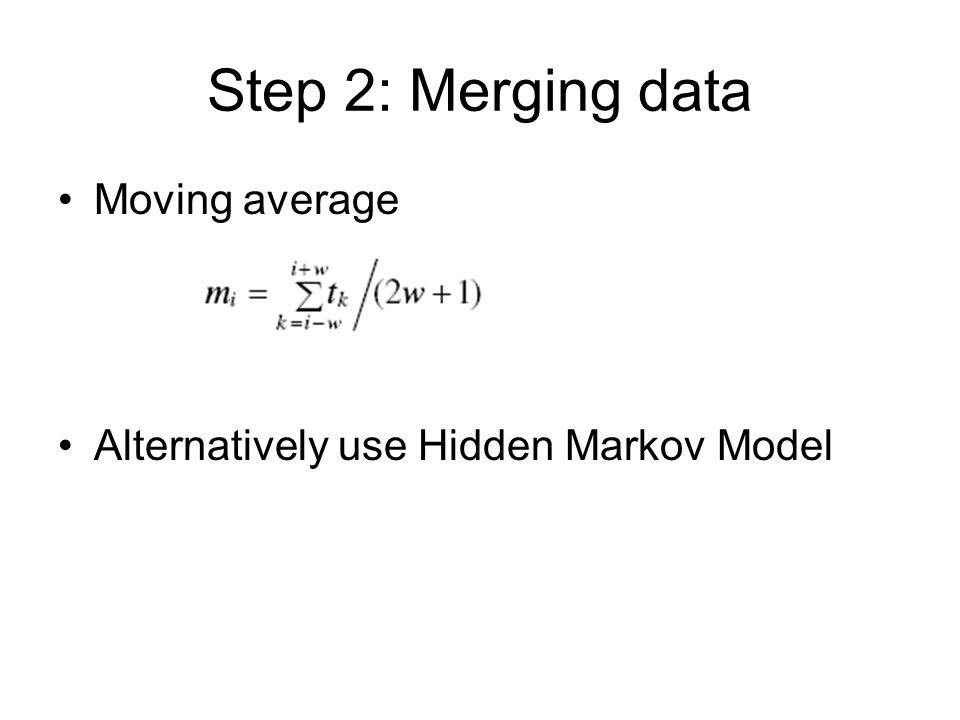 Step 2: Merging data Moving average Alternatively use Hidden Markov Model