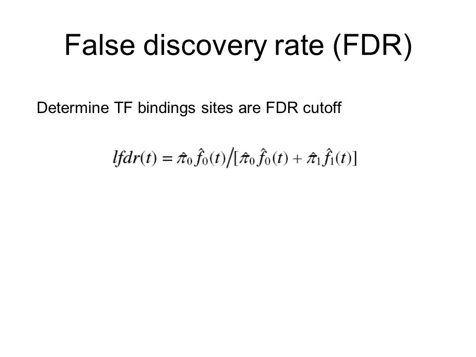 False discovery rate (FDR) Determine TF bindings sites are FDR cutoff