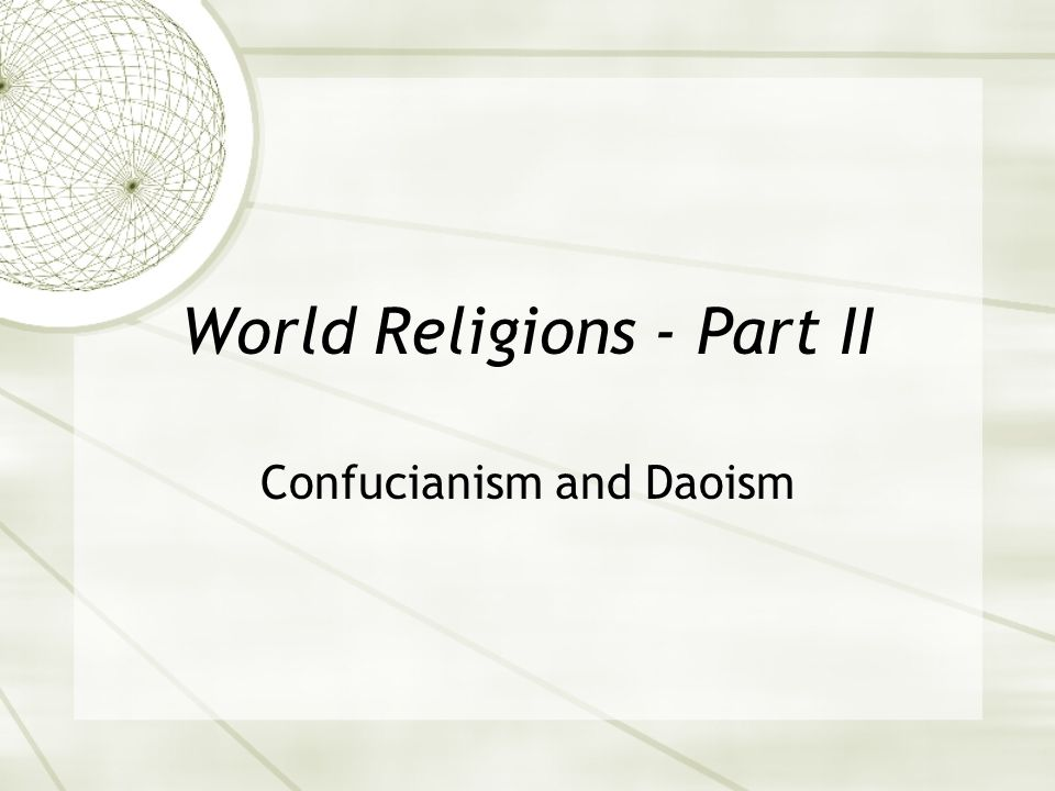 World Religions - Part II Confucianism and Daoism