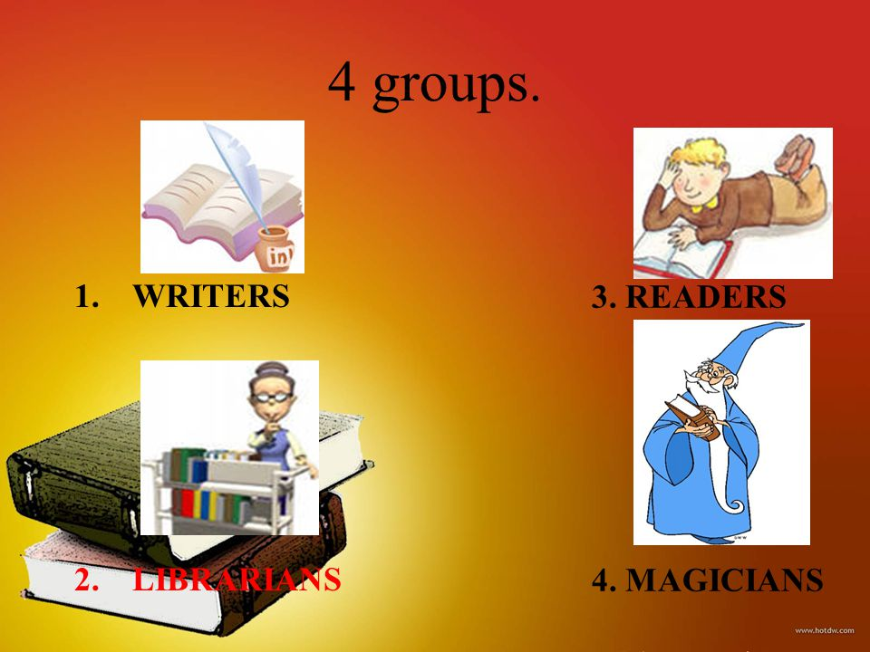 4 groups. 1.WRITERS 2.LIBRARIANS 3. READERS 4. MAGICIANS