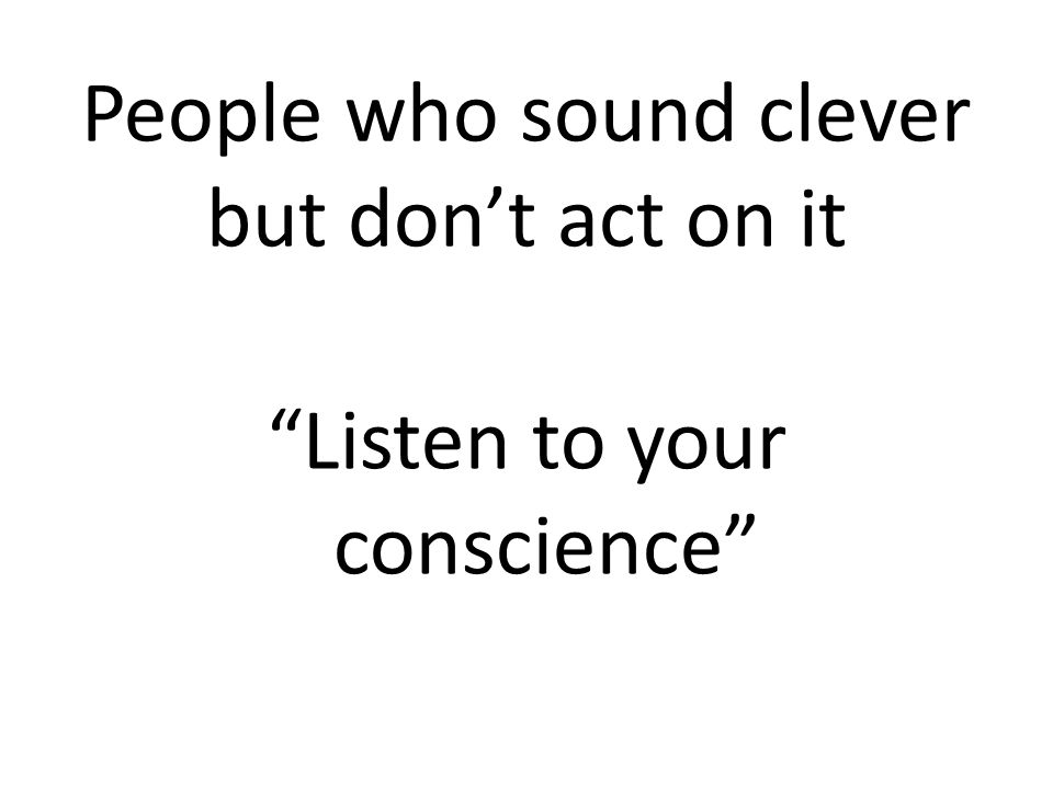 Listen to your conscience