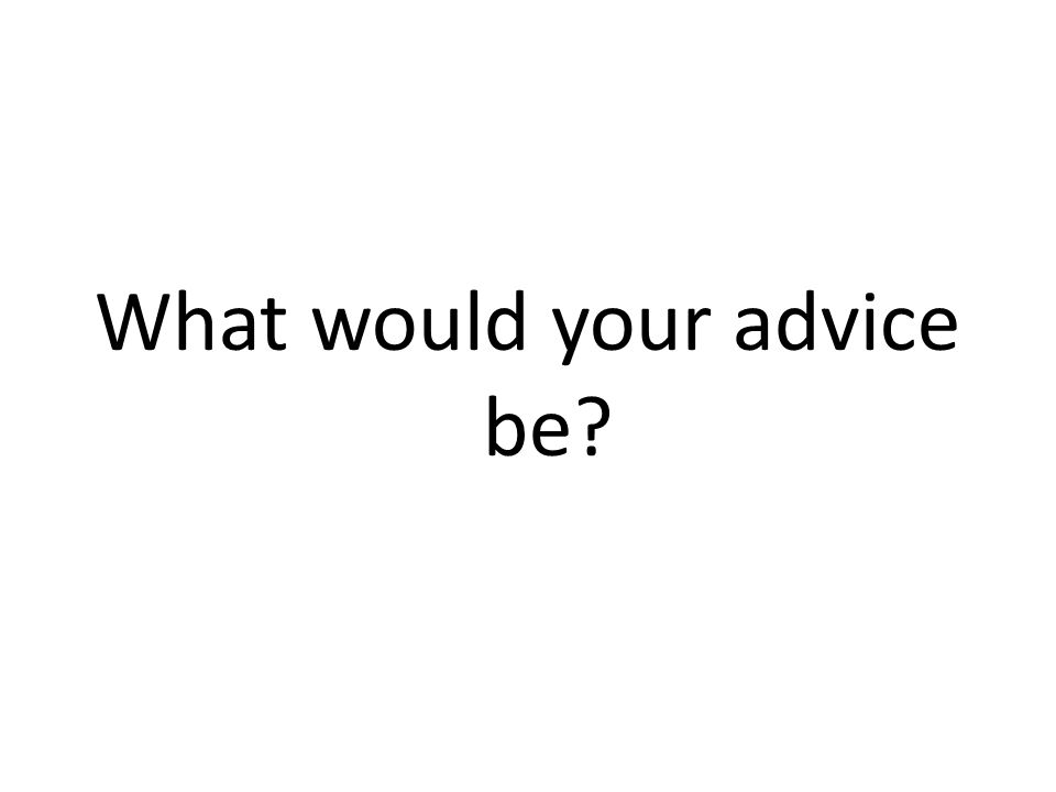 What would your advice be