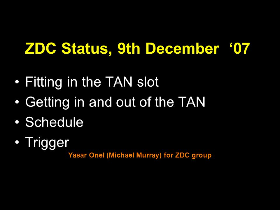 1 ZDC Status, 9th December '07 Fitting in the TAN slot Getting in and out of the TAN Schedule Trigger Yasar Onel (Michael Murray) for ZDC group