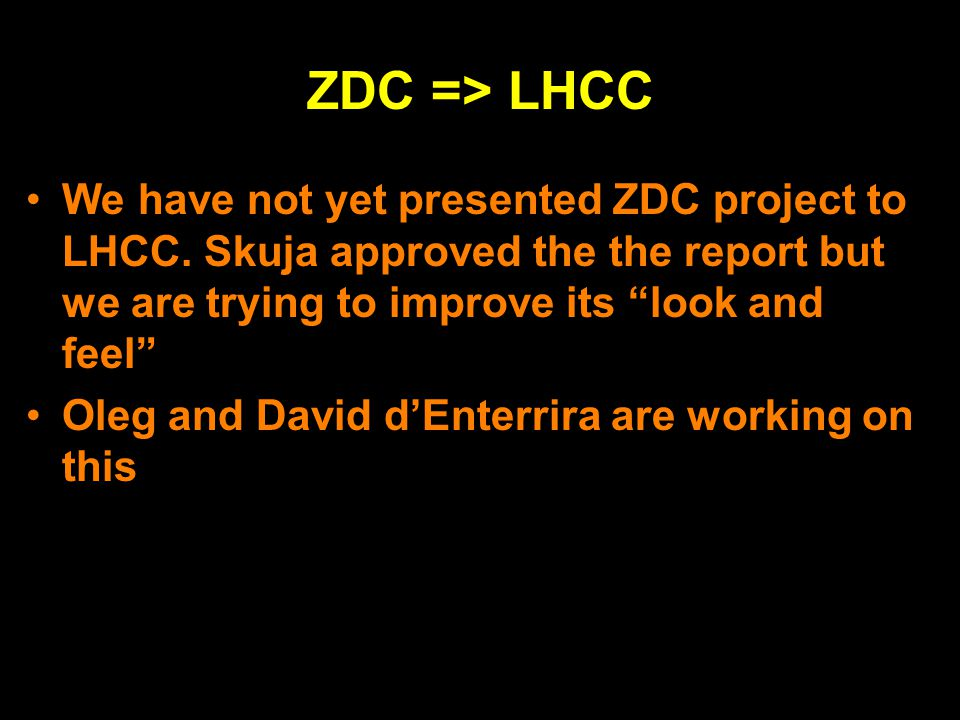 10 ZDC => LHCC We have not yet presented ZDC project to LHCC.