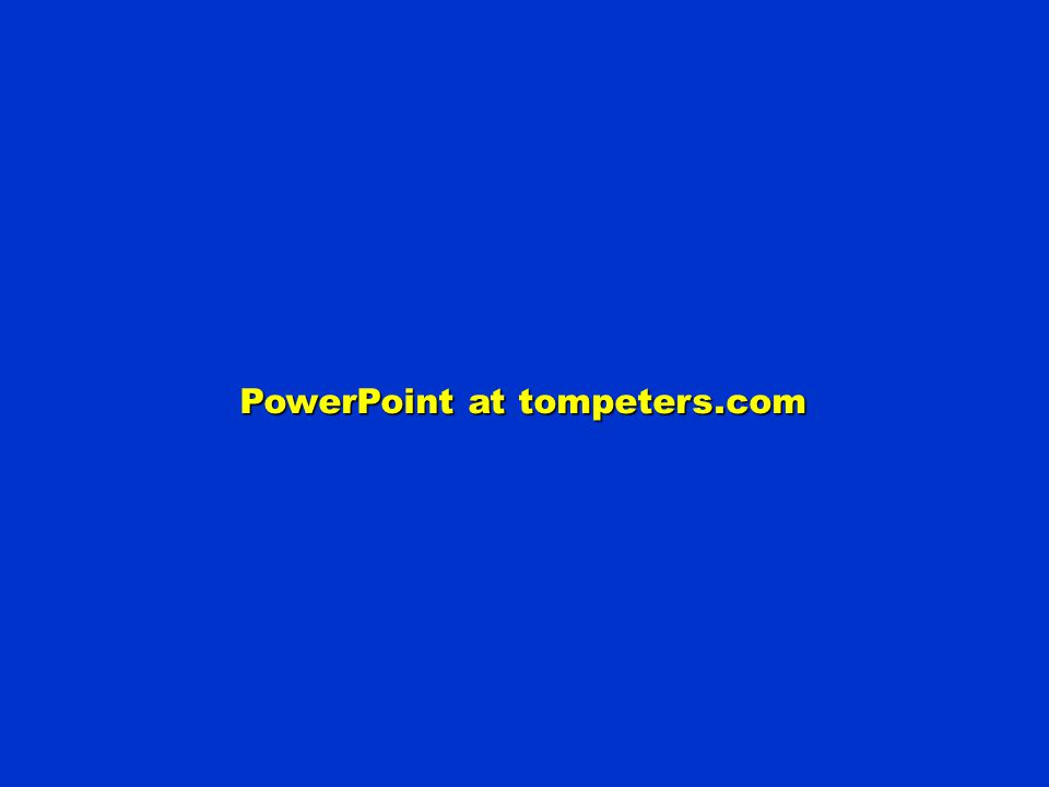 PowerPoint at tompeters.com