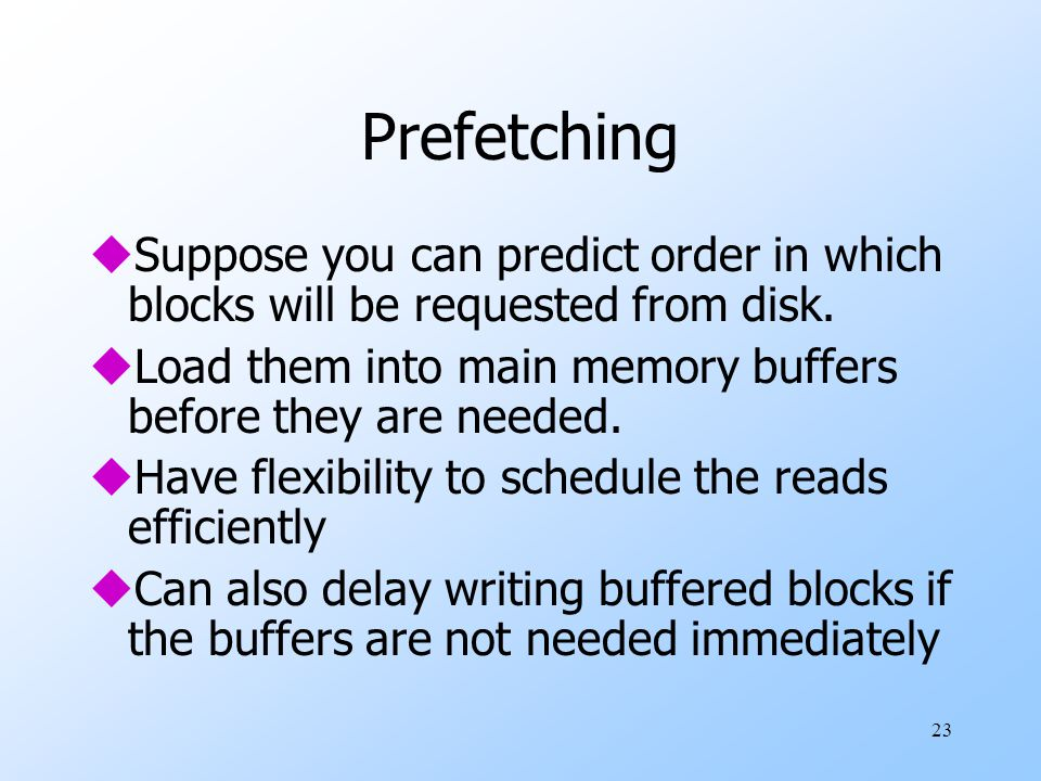 23 Prefetching uSuppose you can predict order in which blocks will be requested from disk.
