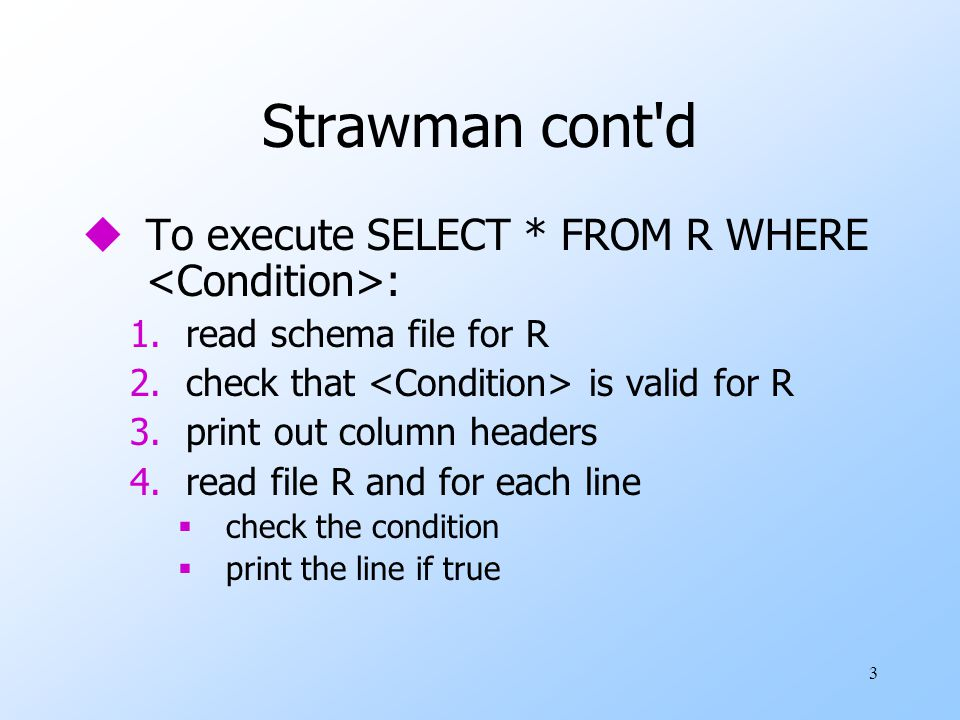 4 Strawman cont d uTo execute a query involving a join of two relations R and S: for each tuple (line) in R do for each tuple (line) in S do if the condition is satisfied then display the desired attributes
