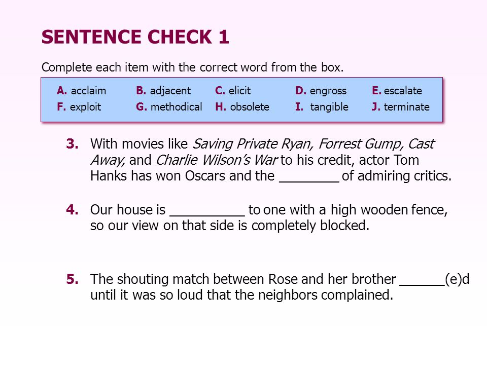 SENTENCE CHECK 1 3.With movies like Saving Private Ryan, Forrest Gump, Cast Away, and Charlie Wilson's War to his credit, actor Tom Hanks has won Oscars and the ________ of admiring critics.