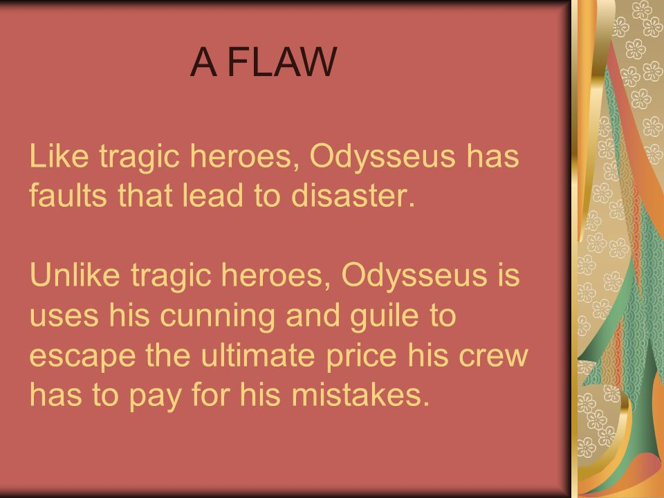 Like tragic heroes, Odysseus has faults that lead to disaster.