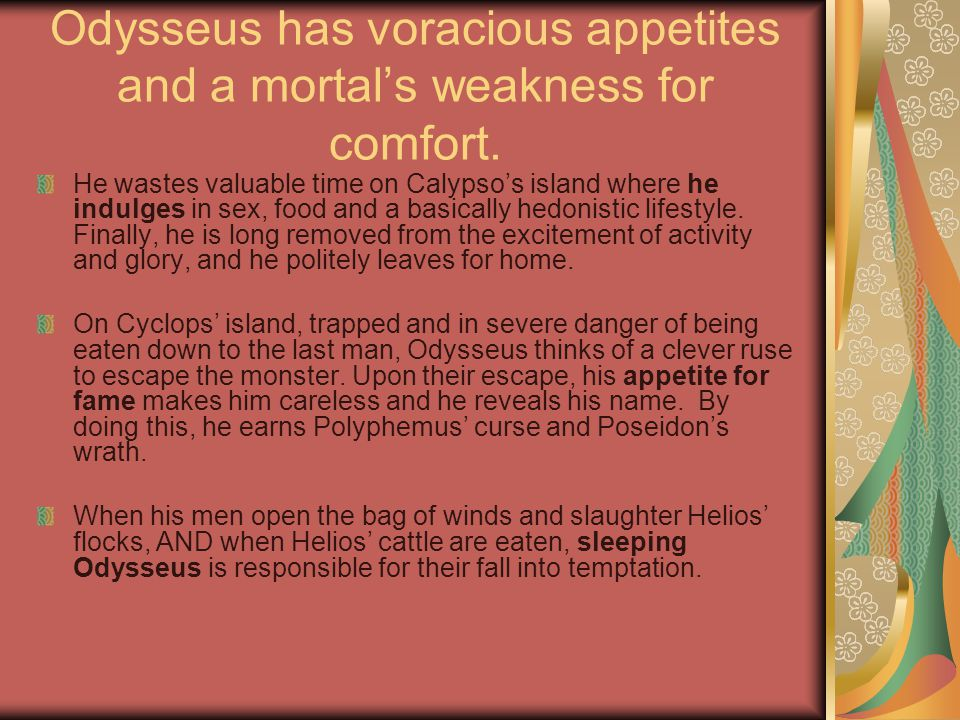 Odysseus has voracious appetites and a mortal's weakness for comfort.