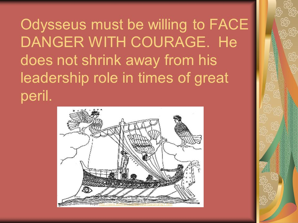 Odysseus must be willing to FACE DANGER WITH COURAGE.