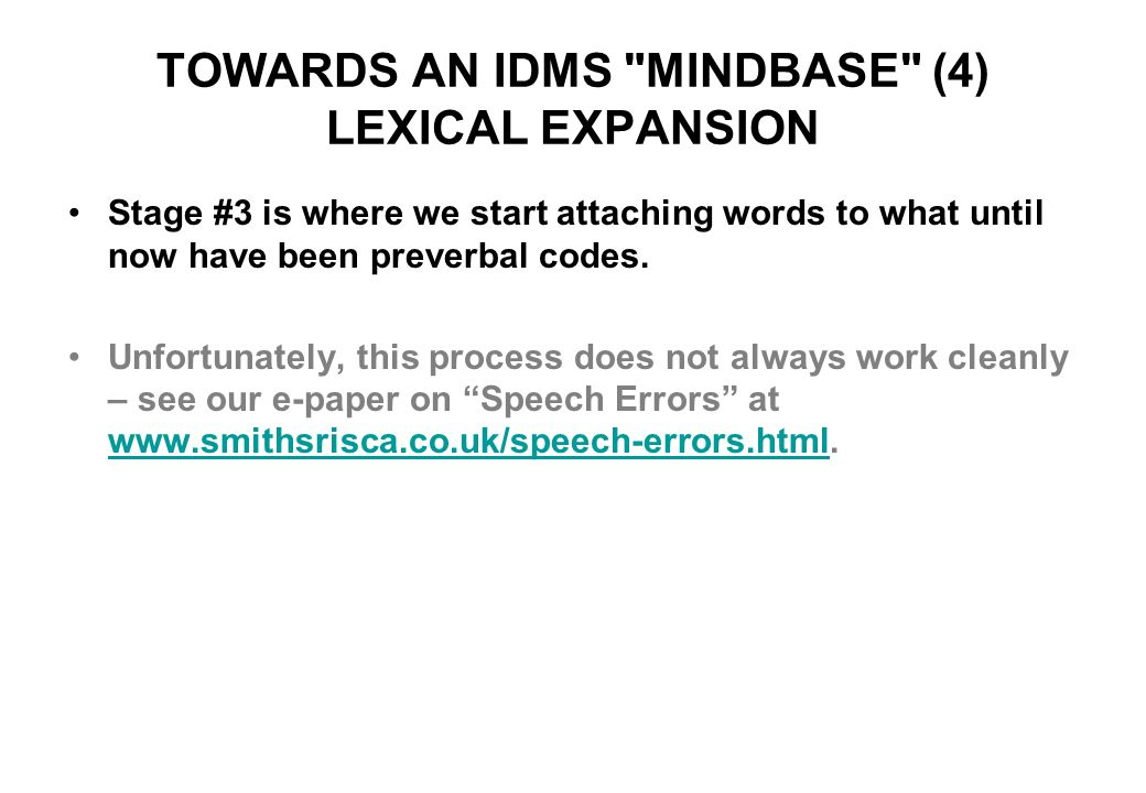 TOWARDS AN IDMS MINDBASE (4) LEXICAL EXPANSION Stage #3 is where we start attaching words to what until now have been preverbal codes.