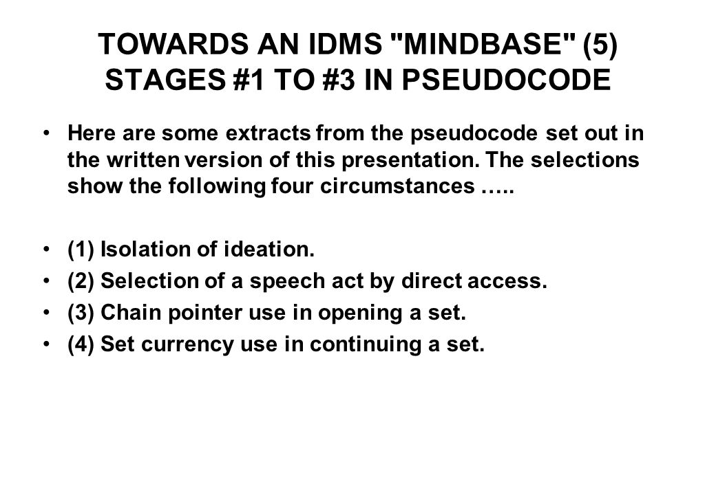 TOWARDS AN IDMS MINDBASE (5) STAGES #1 TO #3 IN PSEUDOCODE Here are some extracts from the pseudocode set out in the written version of this presentation.