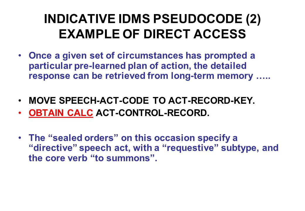 INDICATIVE IDMS PSEUDOCODE (2) EXAMPLE OF DIRECT ACCESS Once a given set of circumstances has prompted a particular pre-learned plan of action, the detailed response can be retrieved from long-term memory …..