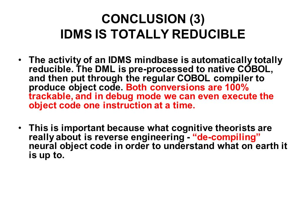CONCLUSION (3) IDMS IS TOTALLY REDUCIBLE The activity of an IDMS mindbase is automatically totally reducible.