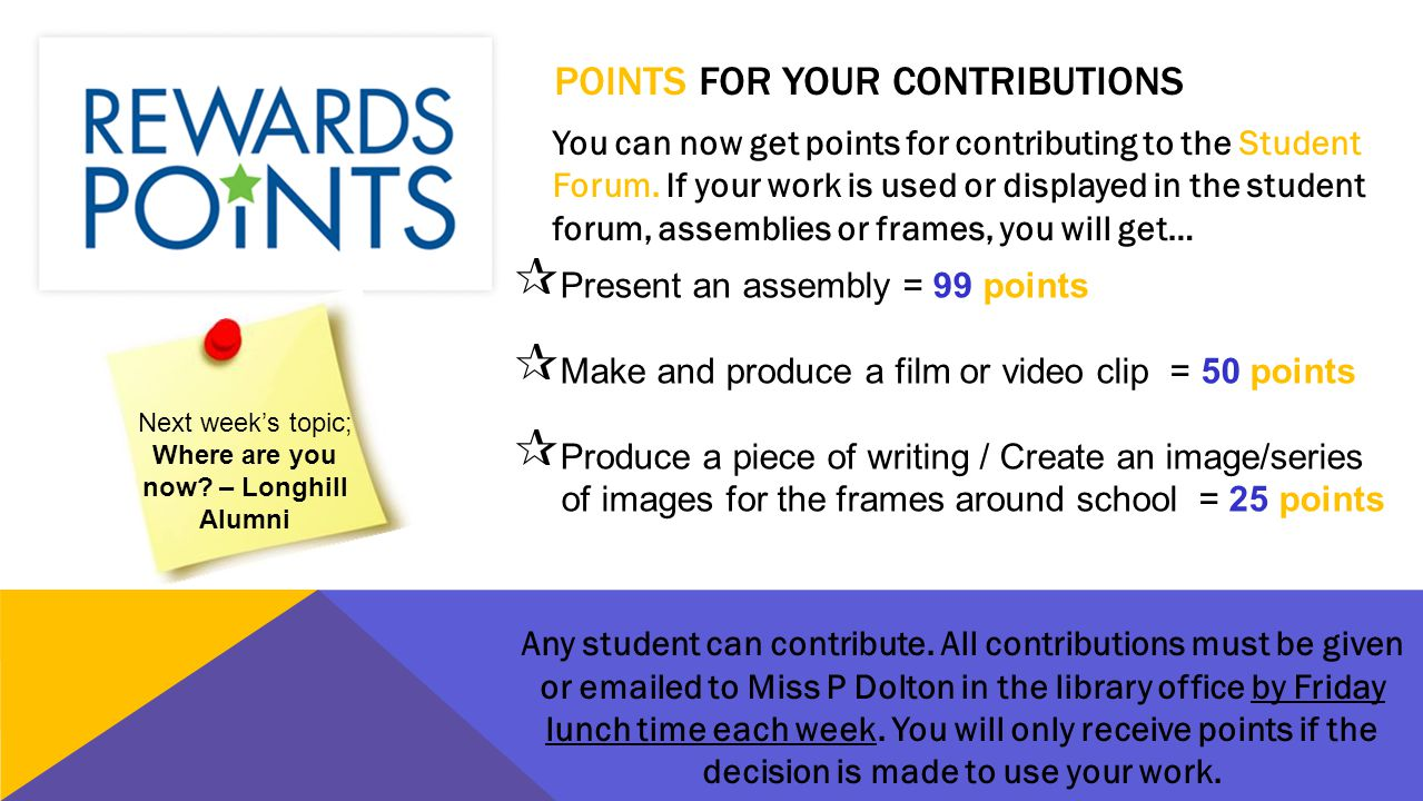 POINTS FOR YOUR CONTRIBUTIONS You can now get points for contributing to the Student Forum. If your work is used or displayed in the student forum, as