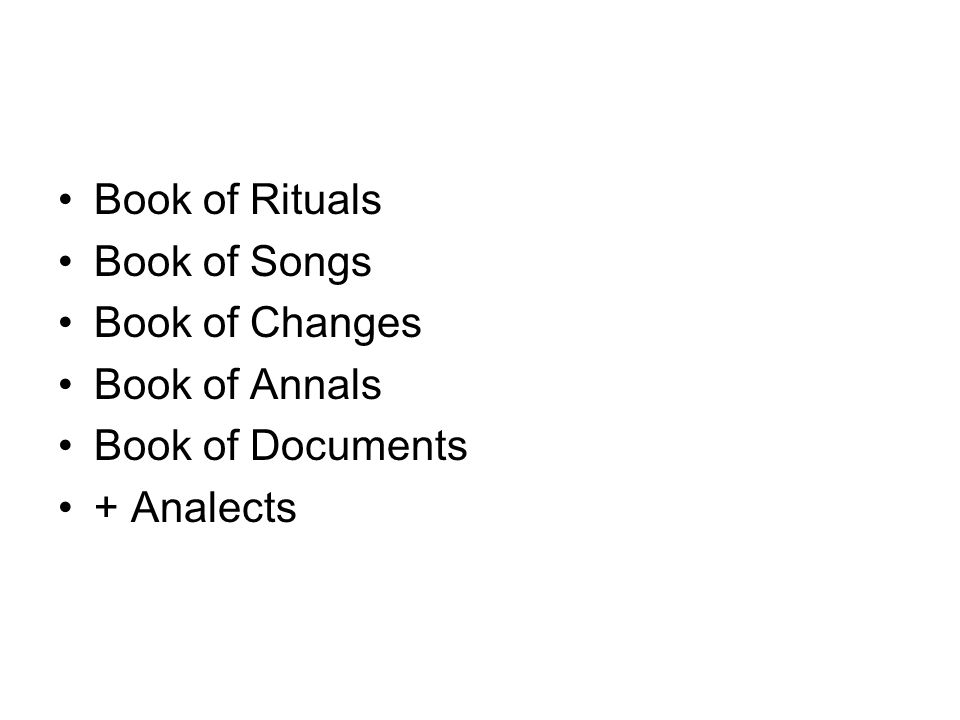 Book of Rituals Book of Songs Book of Changes Book of Annals Book of Documents + Analects