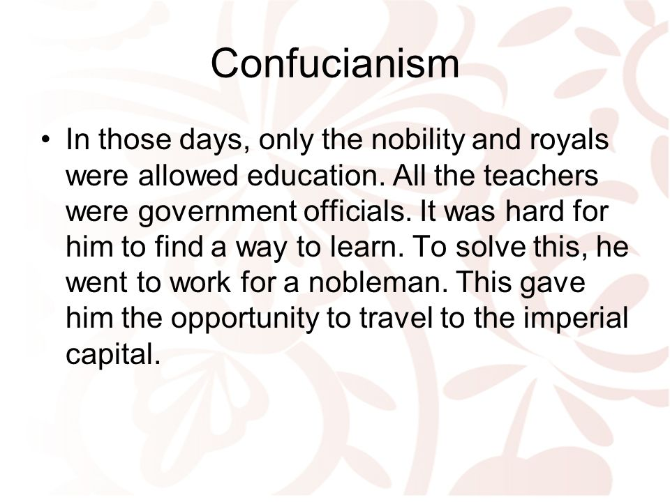 Confucianism In those days, only the nobility and royals were allowed education.