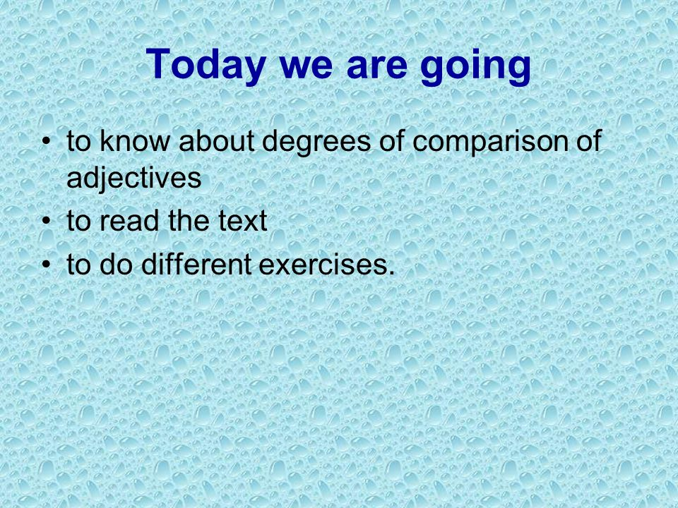 Today we are going to know about degrees of comparison of adjectives to read the text to do different exercises.