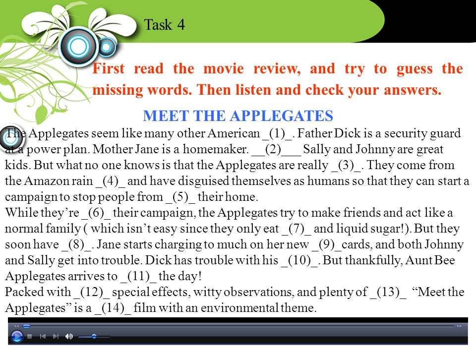 First read the movie review, and try to guess the missing words. Then listen and check your answers. Task 4 MEET THE APPLEGATES The Applegates seem li