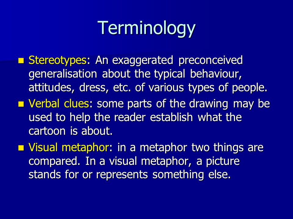 Terminology Stereotypes: An exaggerated preconceived generalisation about the typical behaviour, attitudes, dress, etc. of various types of people. St