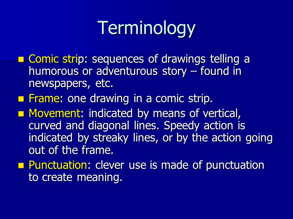 Terminology Comic strip: sequences of drawings telling a humorous or adventurous story – found in newspapers, etc.