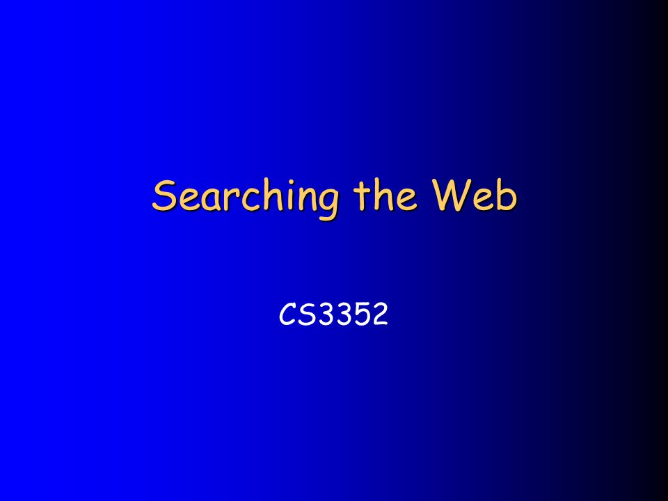 Searching the Web CS3352