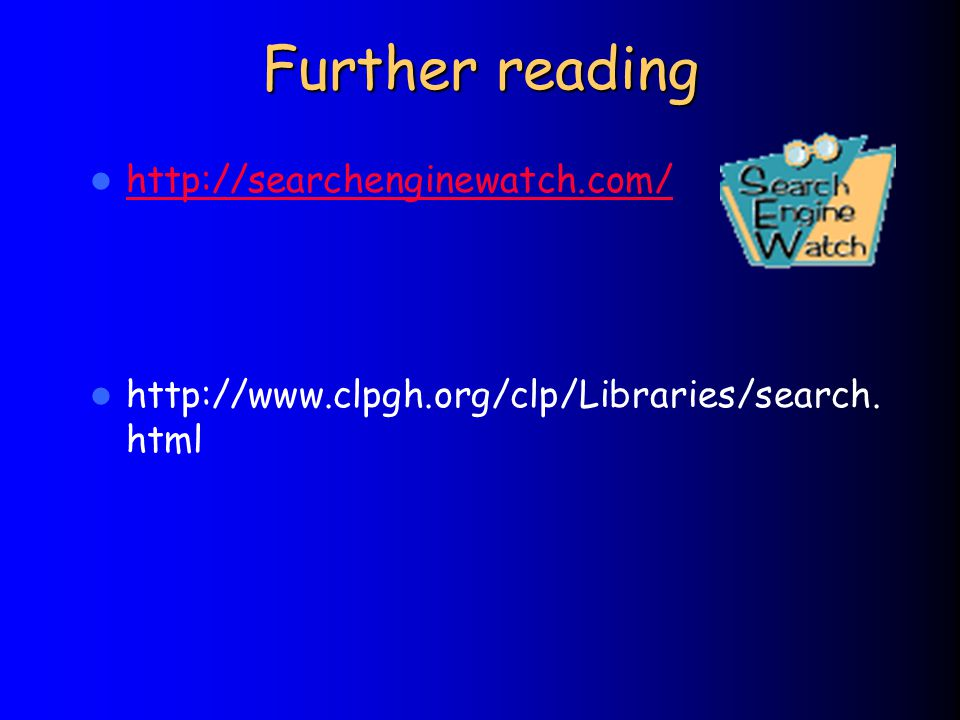Further reading http://searchenginewatch.com/ http://www.clpgh.org/clp/Libraries/search. html