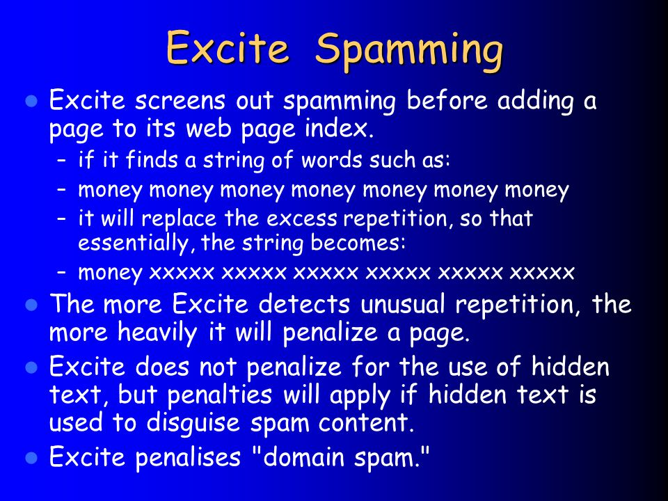 Excite Spamming Excite screens out spamming before adding a page to its web page index.