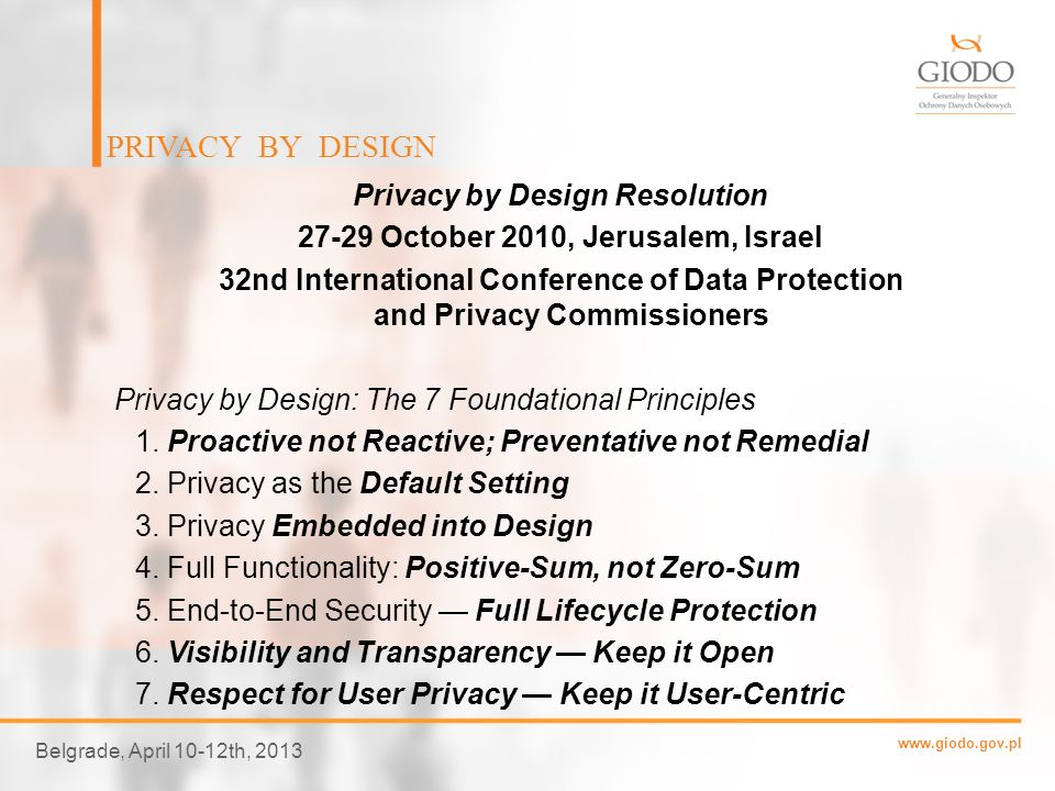 www.giodo.gov.pl Privacy by design Privacy impact assessments KEY ISSUES FOR THE EUROPEAN DEBATE Belgrade, April 10-12th, 2013